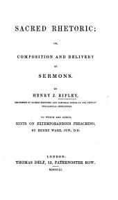 Sacred Rhetoric, or composition and delivery of Sermons ... to which are added hints on extemporaneous preaching. By H. Ware