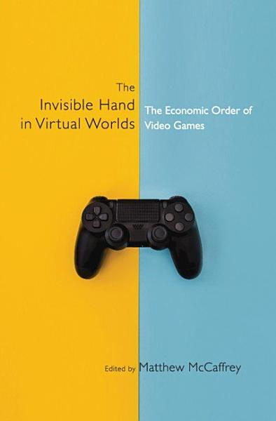 Download The Invisible Hand in Virtual Worlds Book