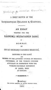 A Brief Sketch of the Zoroastrian Religion and Customs: An Essay Written for the Rāhnumāi Māzdayasnān Sabhā of Bombay. By Ervad Sheriarji Dadabhai Bharuchā