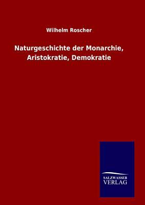 Naturgeschichte der Monarchie  Aristokratie  Demokratie PDF