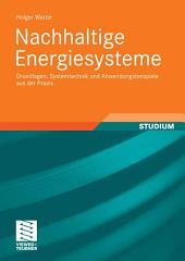 Nachhaltige Energiesysteme: Grundlagen, Systemtechnik und Anwendungsbeispiele aus der Praxis