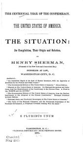 The Centennial Year of the Confederacy: The United States of America. The Situation: Its Complicities, Their Origin and Solution