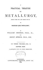 A Practical Treatise on Metallurgy: Copper, iron