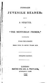 Pinnock's Juvenile Reader: Being a Sequel to The Mentorian Primer : Calculated for Children from Four to Seven Years Old