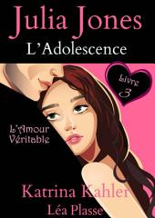 Julia Jones : L'Adolescence - L'Amour Véritable