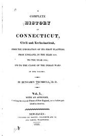 A Complete History of Connecticut: Civil and Ecclesiastical, from the Emigration of Its First Planters, from England, in the Year 1630, to the Year 1764, Volume 1