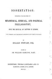 Dissertation Exhibiting the Progress of Metaphysical, Ethical, and Political Philosophy: Since the Revival of Letters in Europe ...