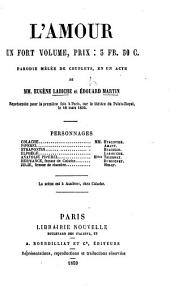 "L'Amour, un fort volume. Prix: 3 fr. 50 c., parodie ... en un acte [and in prose. Being a satire on ""L'Amour"" by Jules Michelet]. De MM. Labiche et E. Martin"