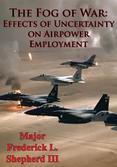 The Fog Of War: Effects Of Uncertainty On Airpower Employment