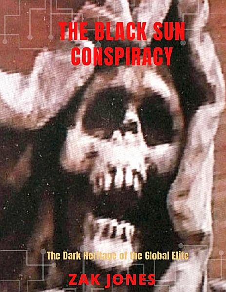 Download THE BLACK SUN CONSPIRACY  THE DARK HERITAGE OF THE GLOBAL ELITE Book