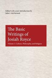 The Basic Writings of Josiah Royce: Culture, philosophy, and religion