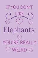 If You Don t Like Elephants You re Really Weird