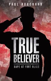 True Believer: Rape at Fort Bliss