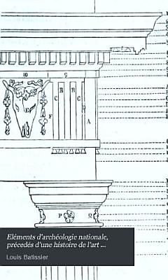 El  ments d arch  ologie nationale  pr  ced  s d une histoire de l art monuments chez les anciens PDF