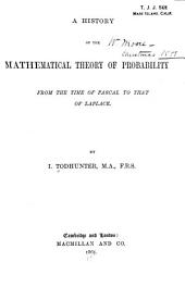 History of the Mathematical Theory of Probability from the Time of Pascal to that of Laplace