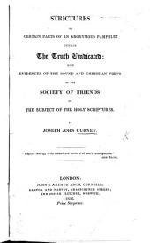 "Strictures on certain parts of an anonymous pamphlet entitled, ""The truth vindicated;"" with evidences of the sound and Christian views of the Society of Friends on the subject of The Holy Scriptures"