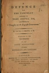 "A defence of the pamphlet ascribed to John Reeves, Esq. and entitled, ""Thoughts on the English government"""