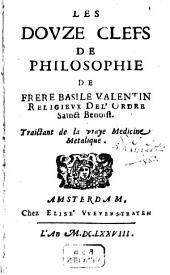Les Douze Clefs De Philosophie De Frère Basile Valentin ...: Traictant de la vraye Medicine Metalique