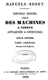 Nouveau manuel complet des machines à vapeur appliqués à l'industrie ...