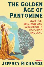The Golden Age of Pantomime: Slapstick, Spectacle and Subversion in Victorian England