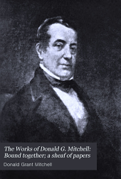 The Works of Donald G. Mitchell: Bound together; a sheaf of papers