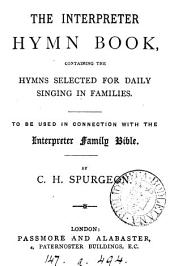 The Interpreter hymn book, containing the hymns selected for daily singing in families, by C.H. Spurgeon
