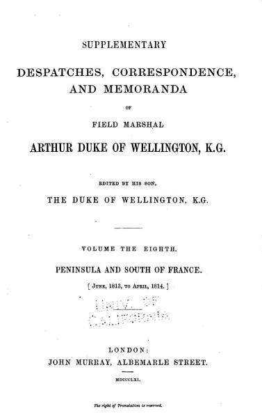 Download Supplementary Despatches and Memoranda of Field Marshal Arthur  Duke of Wellington  K  G   Peninsula and south of France  1813 1814 Book