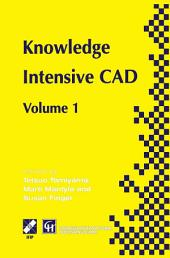 Knowledge Intensive CAD: Volume 1
