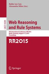 Web Reasoning and Rule Systems: 9th International Conference, RR 2015, Berlin, Germany, August 4-5, 2015, Proceedings.