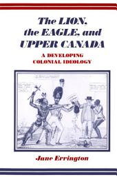 Lion, the Eagle, and Upper Canada: A Developing Colonial Ideology
