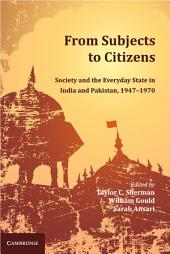 From Subjects to Citizens: Society and the Everyday State in India and Pakistan, 1947–1970