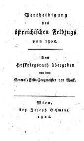 Vertheidigung des Oestreichischen Feldzuges von 1805. Dem Hofkriegsrath übergeben von dem General-Feld-Zeugmeister von Mack