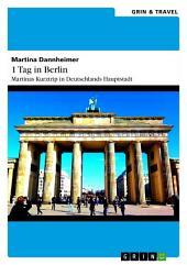 1 Tag in Berlin: Martinas Kurztrip in Deutschlands Hauptstadt