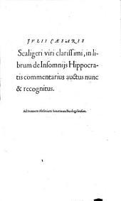 Iulii Caesaris Scaligeri ... In librum de insomnijs Hippocratis commentarius auctus nunc & recognitus