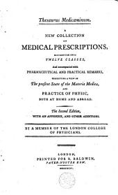 Thesaurus Medicaminum: A New Collection of Medical Prescriptions, Distributed Into Twelve Classes, and Accompanied with Pharmaceutical and Practical Remarks, Exhibiting a View of the Present State of the Materia Medica, and Practice of Physic, Both at Home and Abroad