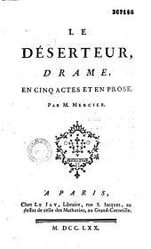 Le Déserteur, drame en cinq actes et en prose par M. Mercier