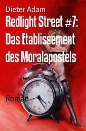 Redlight Street #7: Das Etablissement des Moralapostels: Roman