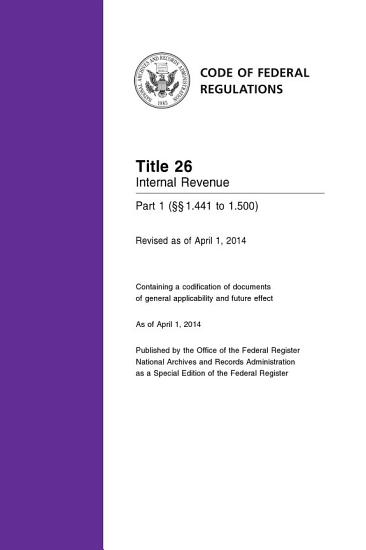 Title 26 Internal Revenue Part 1       1 441 to 1 500   Revised as of April 1  2014  PDF