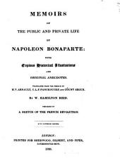 Memoirs of the Public and Private Life of Napoleon Bonaparte: With Copious Historical Illustrations and Original Ancedotes, Volume2