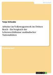 Arbeiter im Volkswagenwerk im Dritten Reich - Ein Vergleich der Lebensverhältnisse ausländischer Nationalitäten