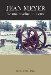 Jean Meyer: De una revolución a la otra: México en la historia. Antología de textos
