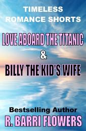 Love Aboard the Titanic/Billy the Kid's Wife (Timeless Romance Shorts)