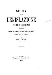 Storia della legislazione civile e criminale di Sicilia comparata con le leggi italiane e straniere dai tempi antichi sino ai presenti PDF