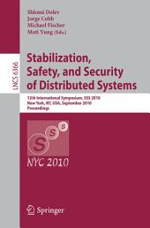 Stabilization, Safety, and Security of Distributed Systems: 12th International Symposium, SSS 2010, New York, NY, USA, September 20-22, 2010, Proceedings