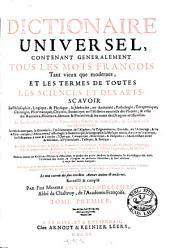Dictionnaire universel, contenant généralement tous les mots françois tant vieux que modernes, et les termes de toutes les sciences et des arts ...