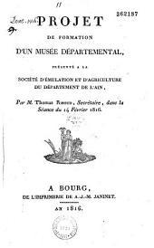 Projet de formation d'un musée départemental présenté à la Société d'émulation et d'agriculture du département de l'Ain, le 14 février 1816