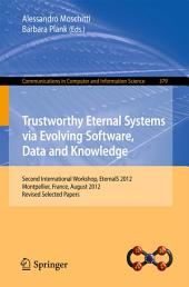 Trustworthy Eternal Systems via Evolving Software, Data and Knowledge: Second International Workshop, EternalS 2012, Montpellier, France, August 28, 2012, Revised Selected Papers
