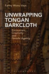 Unwrapping Tongan Barkcloth: Encounters, Creativity and Female Agency