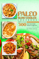 Paleo Slow Cooker Cookbook   Delicious 300 Paleo Slow Cooker Recipes For Beginners