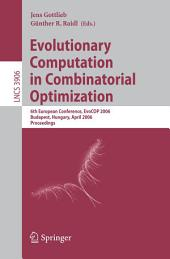 Evolutionary Computation in Combinatorial Optimization: 6th European Conference, EvoCOP 2006, Budapest, Hungary, April 10-12, 2006, Proceedings
